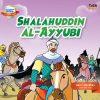 Panglima Muslim Penakluk Negeri: Shalahuddin Al-Ayyubi