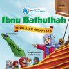 Seri Muslim Penjelajah Dunia: Ibnu Bathuthah Penjelajah Nusantara