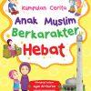 Kumpulan Cerita: Anak Muslim Berkarakter Hebat